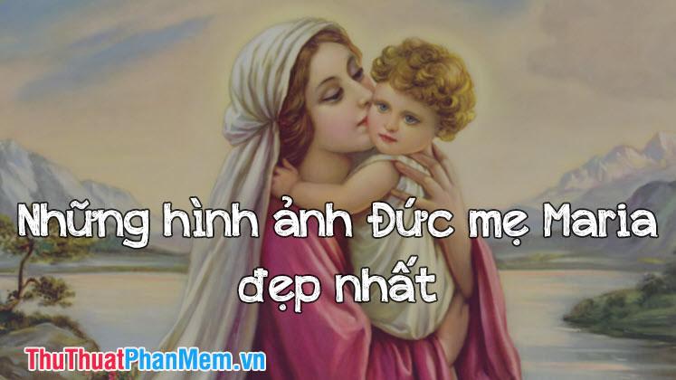 Những hình ảnh đức mẹ Maria đẹp nhất