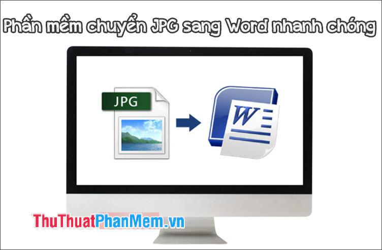Phần mềm chuyển JPG sang Word nhanh chóng