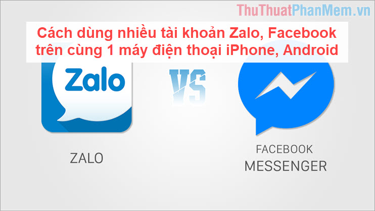 Cách dùng nhiều tài khoản Zalo, Facebook trên cùng 1 máy điện thoại iPhone, Android