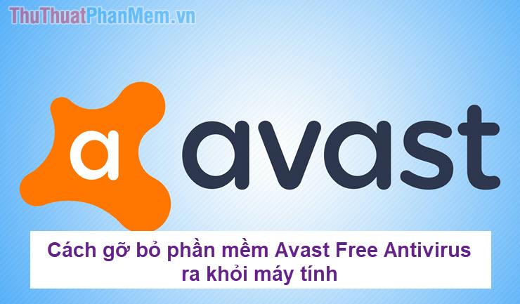 Cách gỡ bỏ phần mềm Avast Free Antivirus ra khỏi máy tính