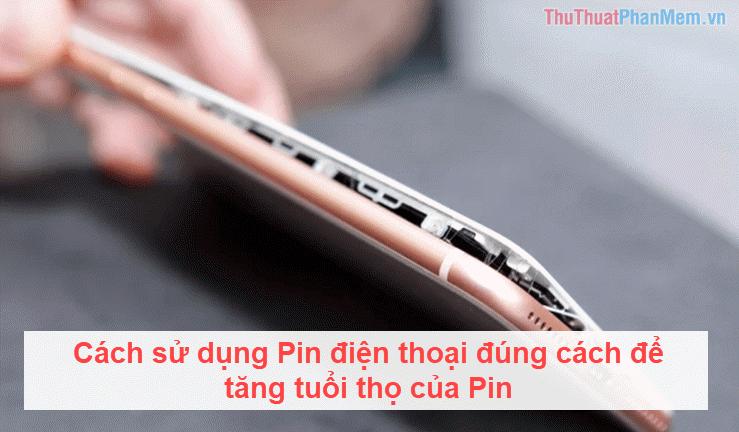 Cách sử dụng Pin điện thoại đúng cách để tăng tuổi thọ của Pin