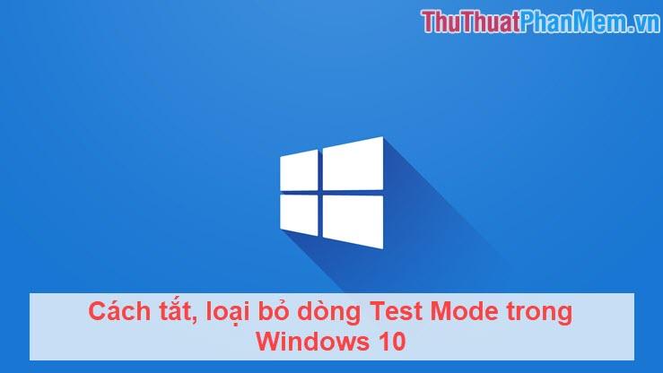 Cách tắt, loại bỏ dòng Test Mode trong Windows 10