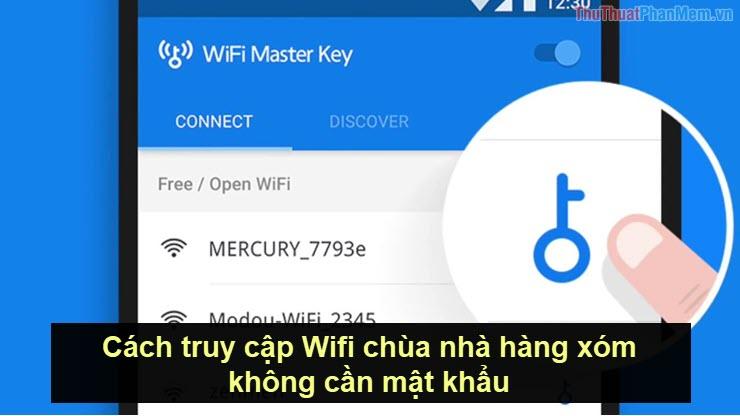 Cách truy cập Wifi chùa nhà hàng xóm không cần mật khẩu