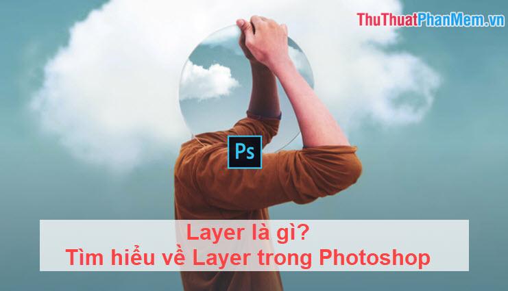 Layer là gì? Tìm hiểu về Layer trong Photoshop