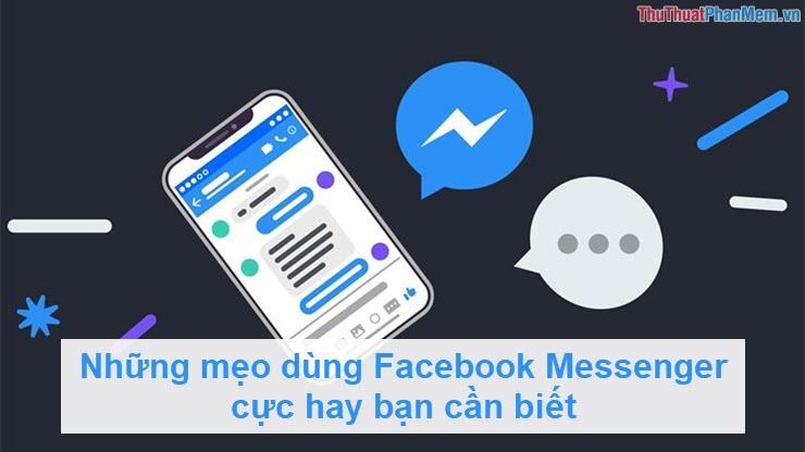 Những mẹo dùng Facebook Messenger cực hay bạn cần biết