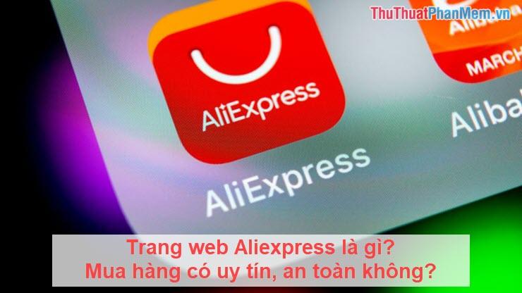 Trang web Aliexpress là gì? Mua hàng có uy tín, an toàn không?