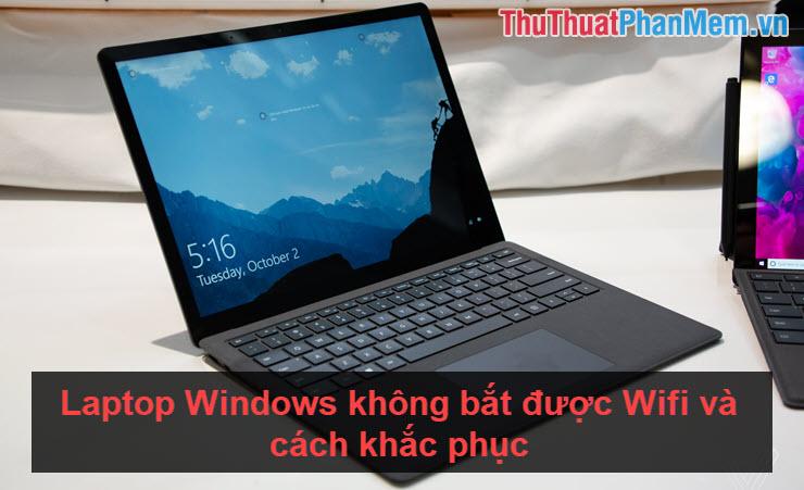 Laptop Windows không bắt được Wifi và cách khắc phục