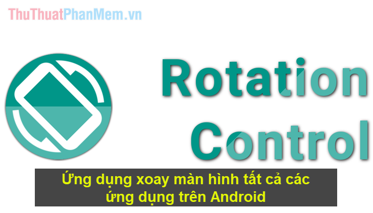 Ứng dụng xoay màn hình tất cả các ứng dụng trên Android