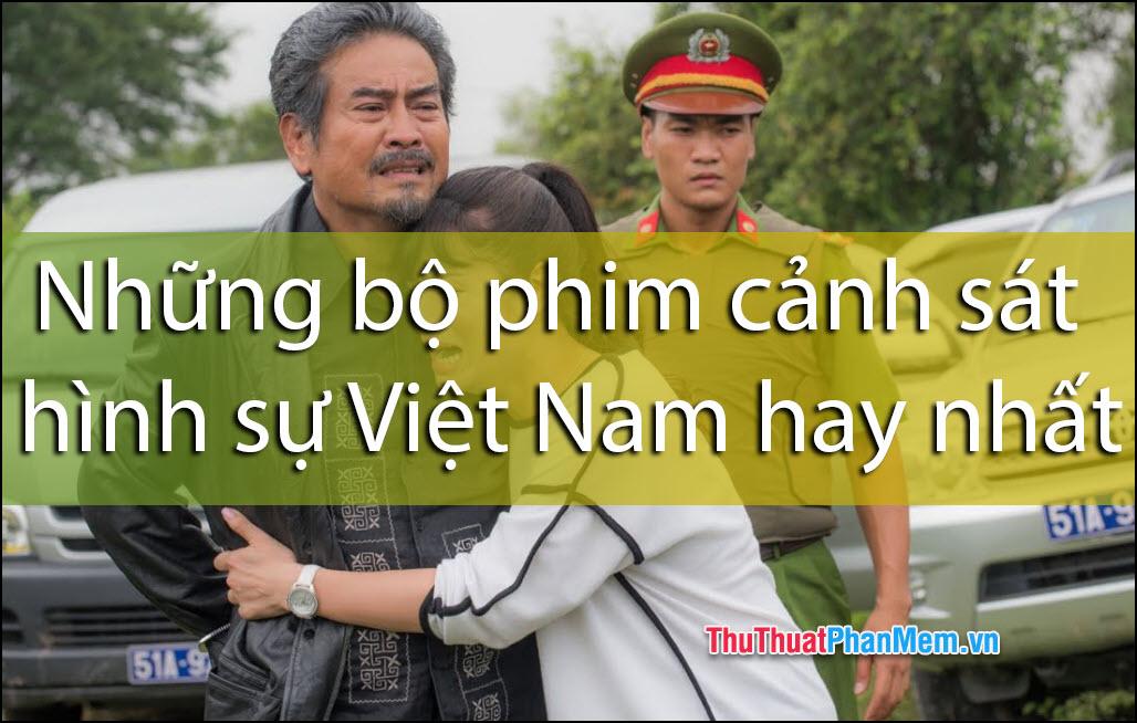 Những bộ phim cảnh sát hình sự Việt Nam hay nhất