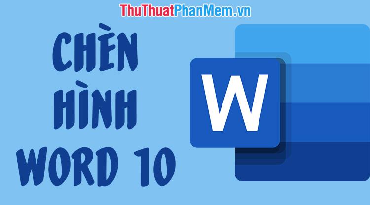 Cách chèn hình ảnh trong Word 2010
