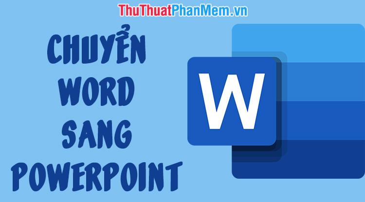 Chuyển Word sang PowerPoint