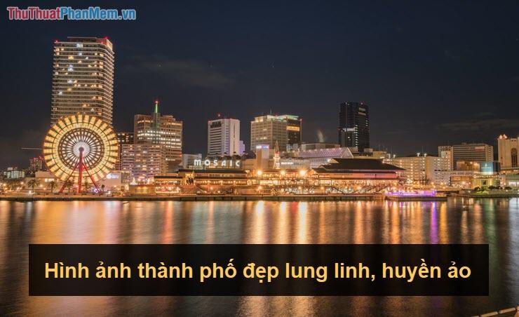 Hình ảnh thành phố đẹp lung linh, huyền ảo