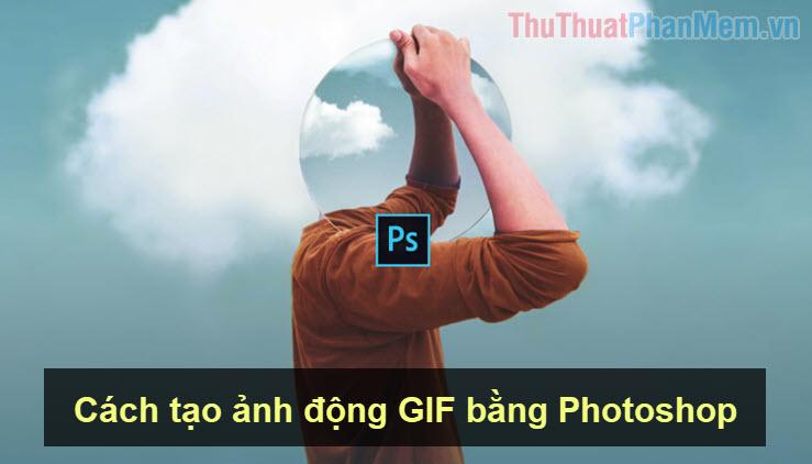 Cách tạo ảnh động GIF bằng Photoshop