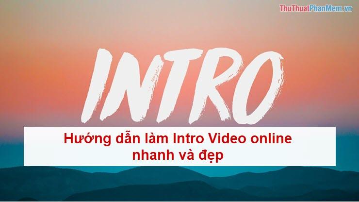 Hướng dẫn làm Intro Video online nhanh và đẹp