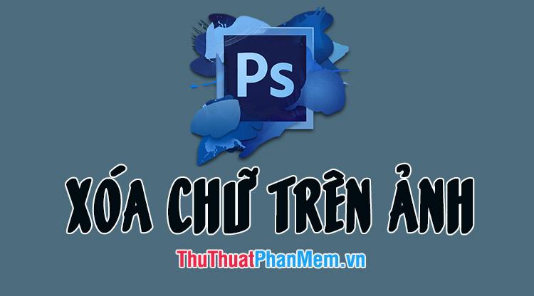 Cách xóa chữ trên ảnh bằng Photoshop Online
