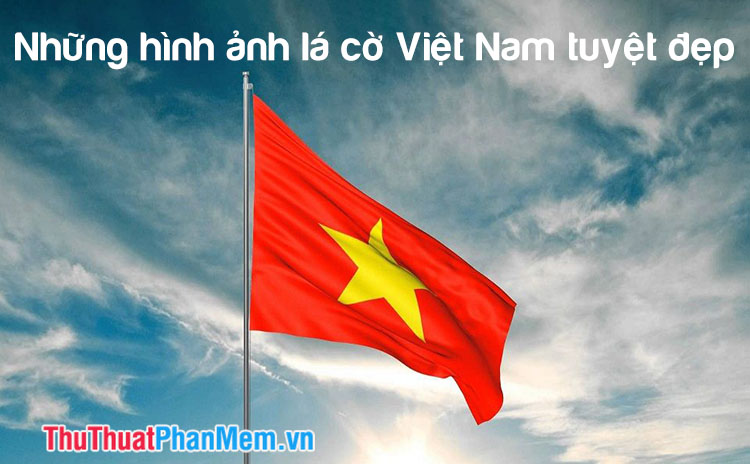Những hình ảnh lá cờ Việt Nam tuyệt đẹp