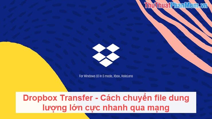 Dropbox Transfer - Cách chuyển file dung lượng lớn cực nhanh qua mạng