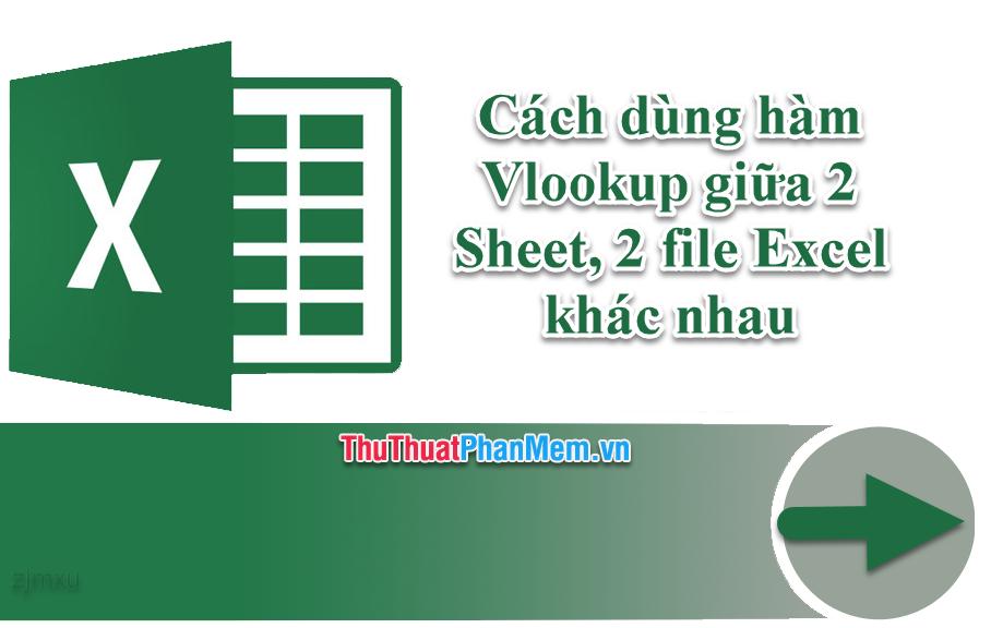 Cách dùng hàm Vlookup giữa 2 Sheet, 2 file Excel khác nhau