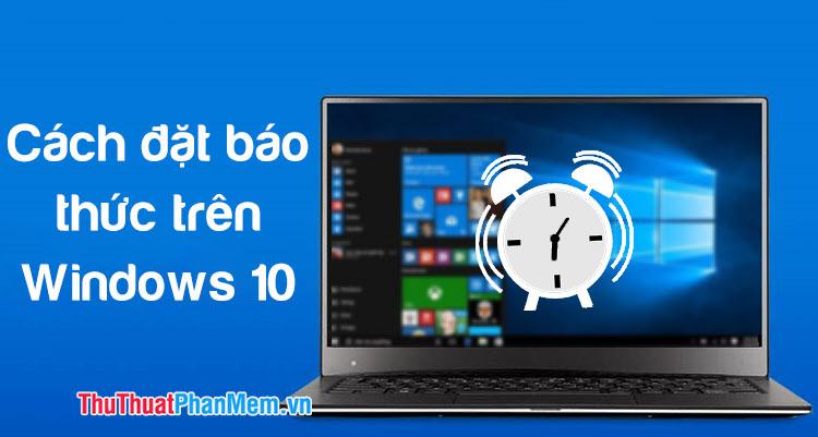 Cách đặt báo thức trên Windows 10