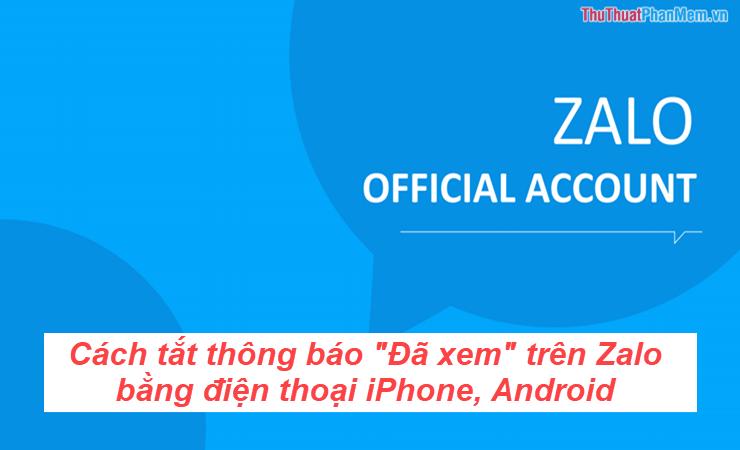 Cách tắt thông báo Đã xem trên Zalo trên điện thoại iPhone, Android