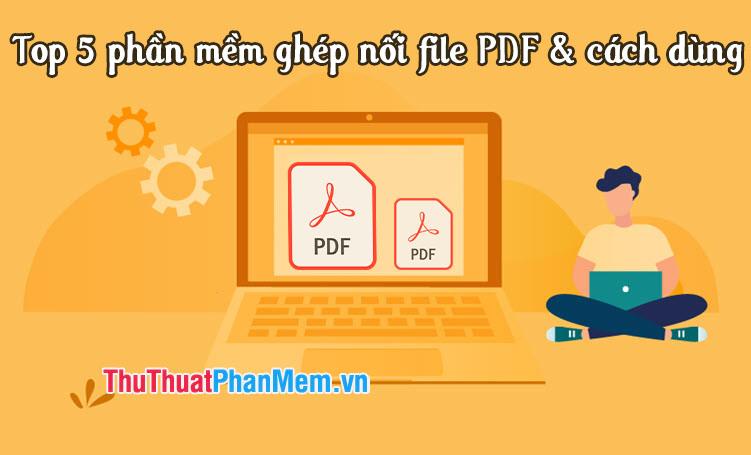 Top 5 phần mềm ghép nối file PDF & cách dùng