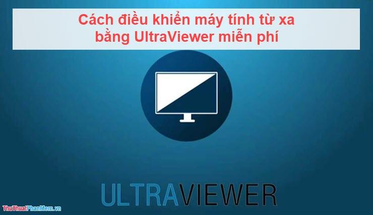 Cách điều khiển máy tính từ xa bằng UltraViewer miễn phí