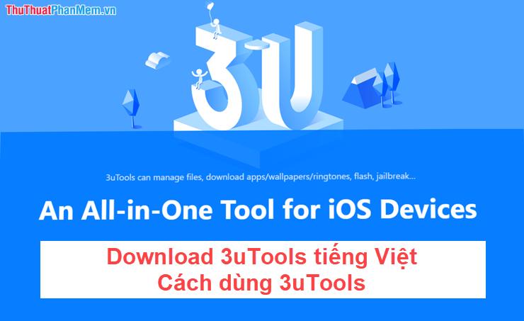 Download 3uTools tiếng việt, tải 3uTools tiếng Việt và cách dùng