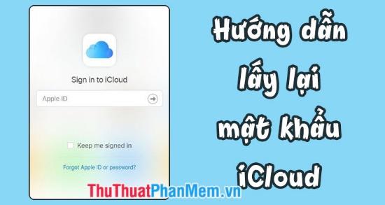 Cách lấy lại mật khẩu iCloud, iTunes, Apple ID bị quên trên iPhone, iPad