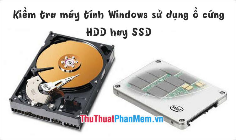 Cách kiểm tra máy tính dùng ổ SSD hay HDD trên Windows