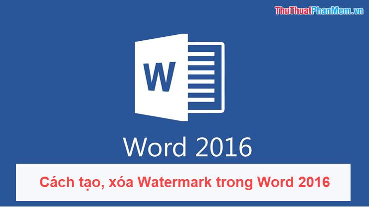 Cách tạo, xóa Watermark trong Word 2016