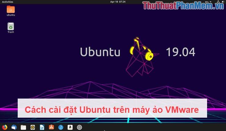 Cách cài đặt Ubuntu trên máy ảo VMware