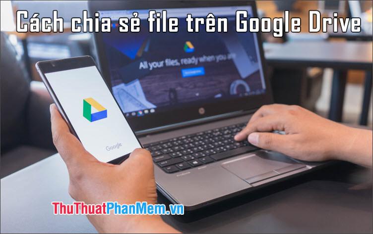 Cách share, chia sẻ file trên Google Drive