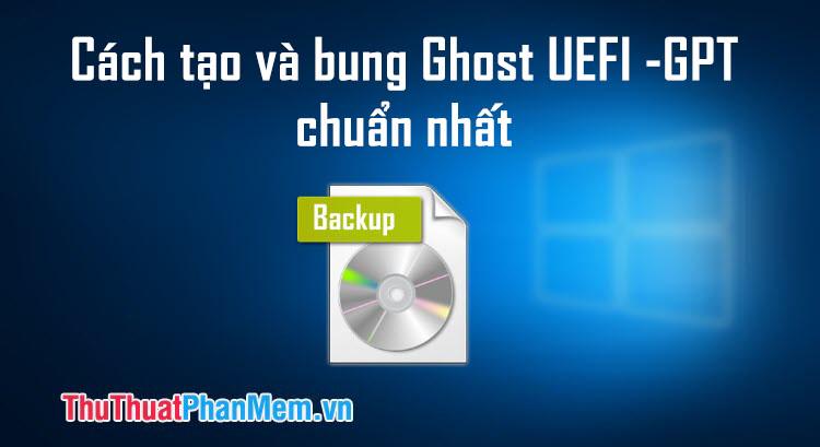 Cách tạo và bung Ghost ở chuẩn UEFI và ổ cứng GPT chuẩn nhất