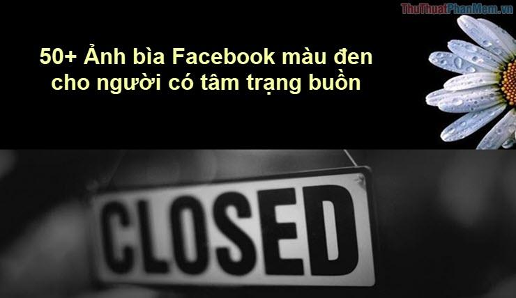 50+ Ảnh bìa Facebook màu đen cho người có tâm trạng buồn