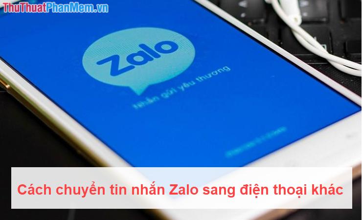 Cách chuyển tin nhắn Zalo sang điện thoại khác