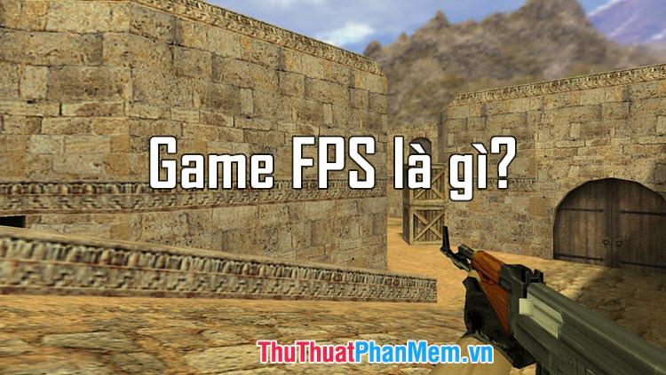 Game FPS là gì?