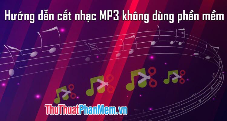 Hướng dẫn cách cắt nhạc MP3 không cần phần mềm
