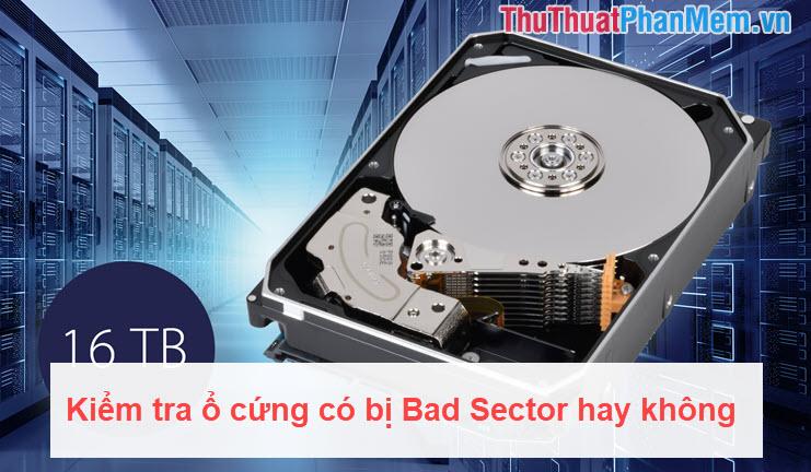 Kiểm tra ổ cứng có bị Bad Sector hay không