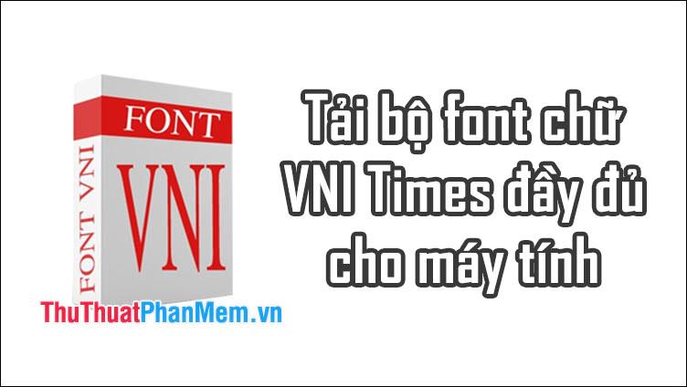 Tải bộ font chữ VNI-Times đầy đủ cho máy tính