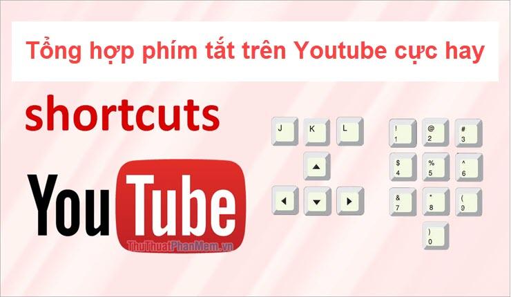Tổng hợp phím tắt trên Youtube cực hay