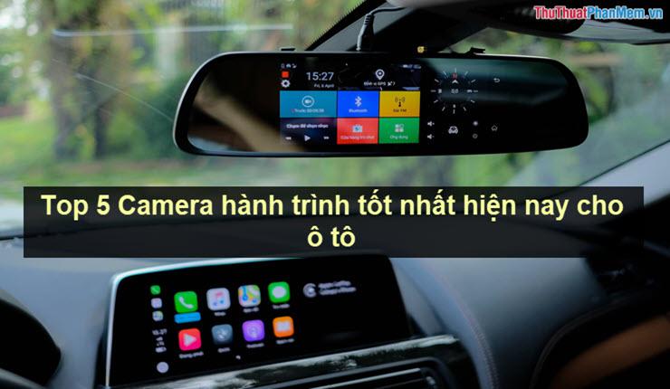 Top 5 Camera hành trình tốt nhất hiện nay cho ô tô
