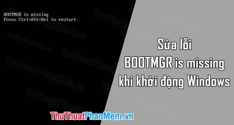 Cách sửa lỗi BOOTMGR is missing khi khởi động Windows