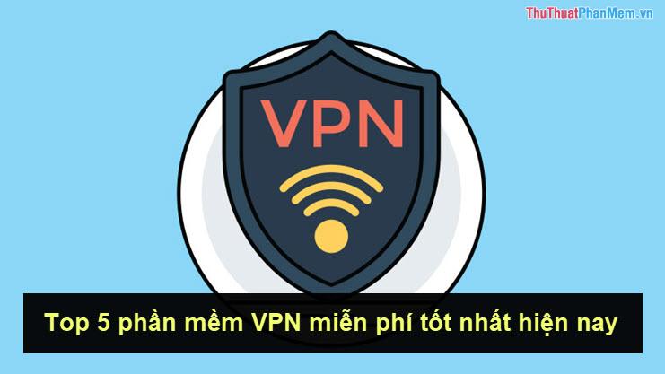 Top 5 ứng dụng VPN miễn phí tốt nhất cho điện thoại hiện nay