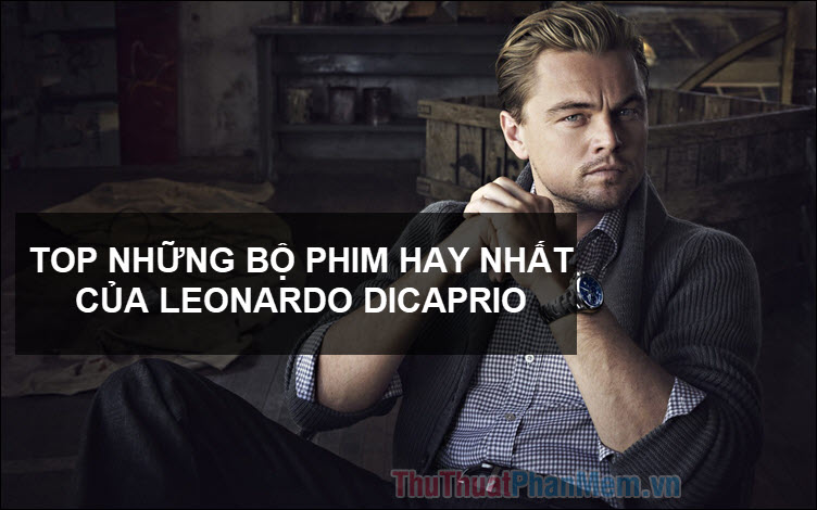 Top những bộ phim hay nhất của Leonardo DiCaprio