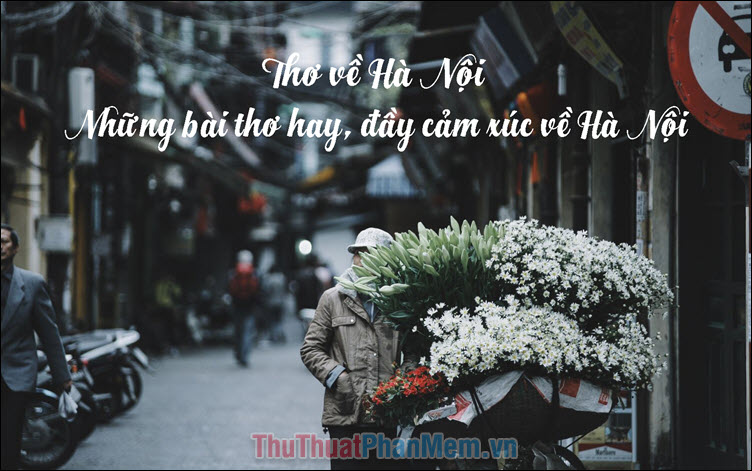 Thơ về Hà Nội - Những bài thơ hay, đầy cảm xúc về Hà Nội