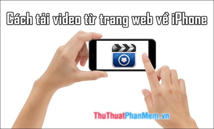 Cách để tải video từ trang web vào iPhone đơn giản