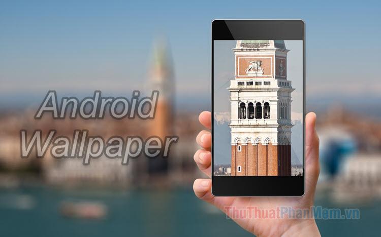 Hình nền Android - Hình nền cho điện thoại Android cực đẹp
