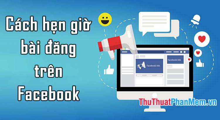 Cách hẹn giờ bài đăng lên Fanpage Facebook