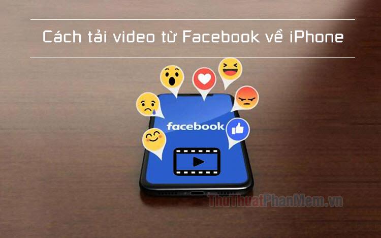 Cách tải video từ Facebook trên iPhone cực dễ