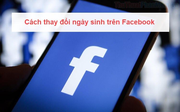 Cách thay đổi ngày sinh trên Facebook
